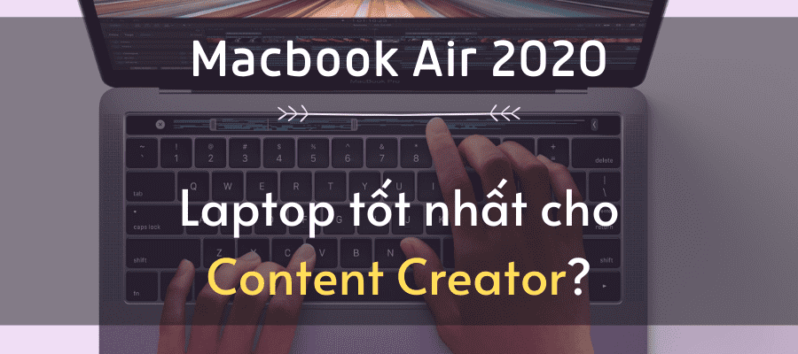 Macbook Air 2020 cho content creator